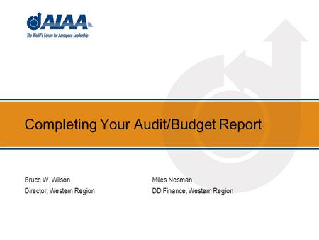 Completing Your Audit/Budget Report Bruce W. WilsonMiles Nesman Director, Western RegionDD Finance, Western Region.