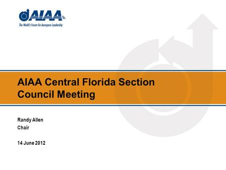 AIAA Central Florida Section Council Meeting Randy Allen Chair 14 June 2012.
