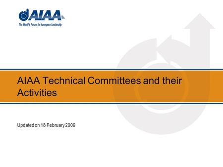 AIAA Technical Committees and their Activities Updated on 18 February 2009.