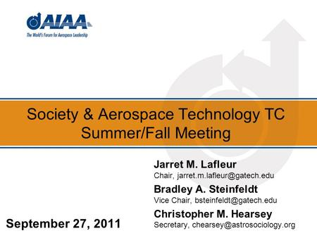 Society & Aerospace Technology TC Summer/Fall Meeting September 27, 2011 Jarret M. Lafleur Chair, Bradley A. Steinfeldt Vice.