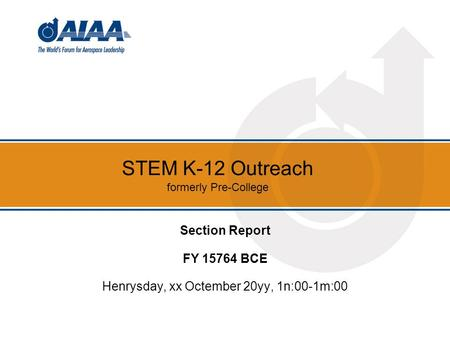 STEM K-12 Outreach formerly Pre-College Section Report FY 15764 BCE Henrysday, xx Octember 20yy, 1n:00-1m:00.