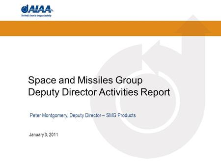 Space and Missiles Group Deputy Director Activities Report January 3, 2011 Peter Montgomery, Deputy Director – SMG Products.