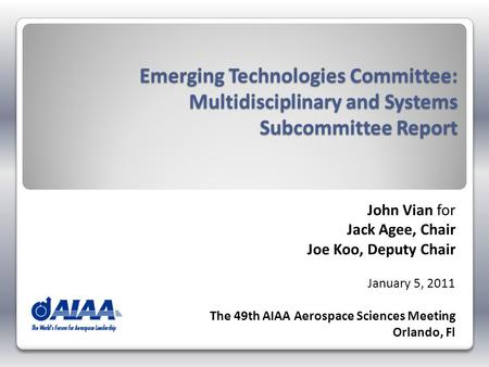 Emerging Technologies Committee: Multidisciplinary and Systems Subcommittee Report John Vian for Jack Agee, Chair Joe Koo, Deputy Chair January 5, 2011.