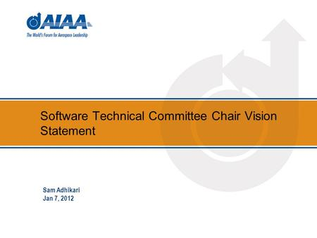 Software Technical Committee Chair Vision Statement Sam Adhikari Jan 7, 2012.