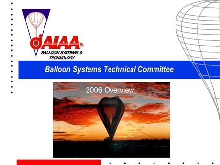 Balloon Systems Technical Committee 2006 Overview.