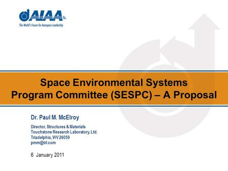 Space Environmental Systems Program Committee (SESPC) – A Proposal 6 January 2011 Dr. Paul M. McElroy Director, Structures & Materials Touchstone Research.