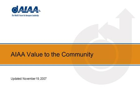 AIAA Value to the Community Updated: November 19, 2007.