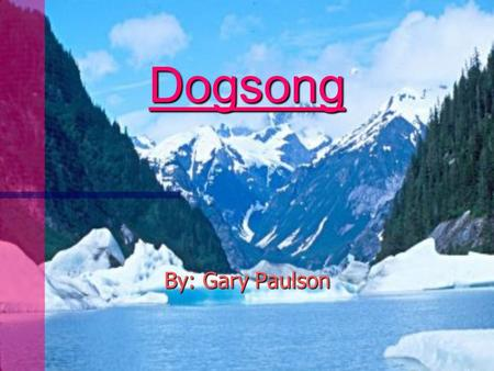 Dogsong By: Gary Paulson Presented By: Kyla Campbell Steven Reber Tori Christ.