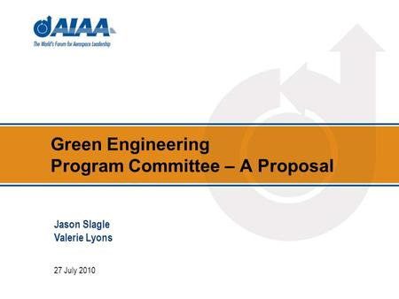 Green Engineering Program Committee – A Proposal 27 July 2010 Jason Slagle Valerie Lyons.