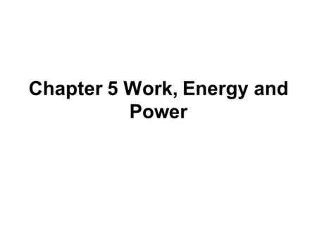 Chapter 5 Work, Energy and Power