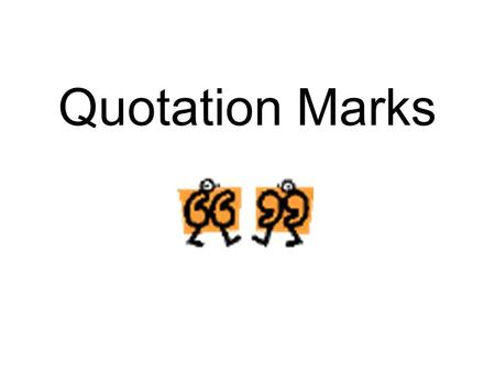 Quotation Marks. Are used to set off direct speech and information cited from other sources. – NO QUOTES: My dad told me to go to the store. – QUOTES: