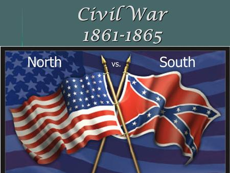 Civil War 1861-1865 North South vs..