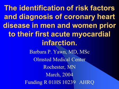The identification of risk factors and diagnosis of coronary heart disease in men and women prior to their first acute myocardial infarction. Barbara P.
