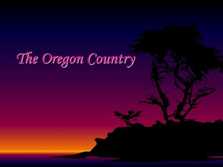 The Oregon Country.