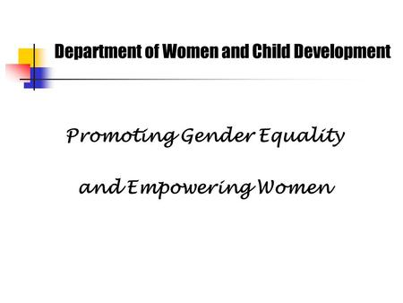 Department of Women and Child Development Promoting Gender Equality and Empowering Women.