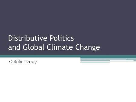 Distributive Politics and Global Climate Change October 2007.