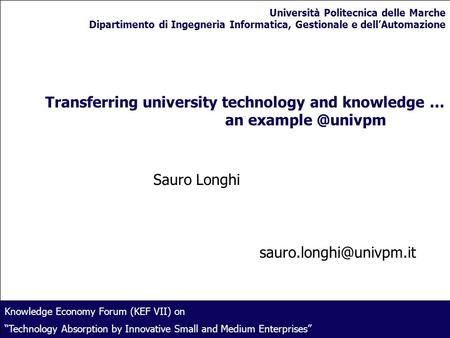 1 Transferring university technology and knowledge … an Sauro Longhi Knowledge Economy Forum (KEF VII) on Technology.
