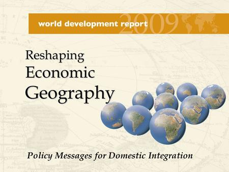 Reshaping Economic Geography Policy Messages for Domestic Integration.