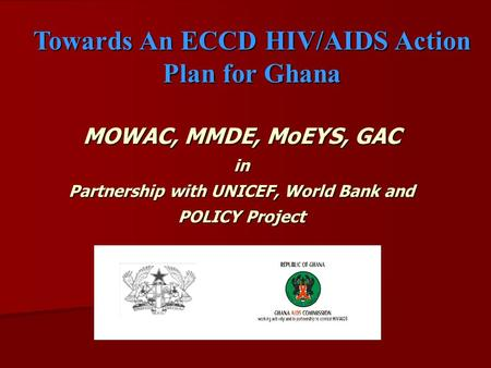MOWAC, MMDE, MoEYS, GAC in Partnership with UNICEF, World Bank and POLICY Project MOWAC, MMDE, MoEYS, GAC in Partnership with UNICEF, World Bank and POLICY.