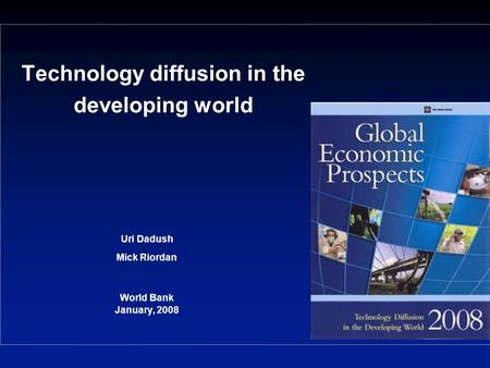 Technology diffusion in the developing world Uri Dadush Mick Riordan World Bank January, 2008.