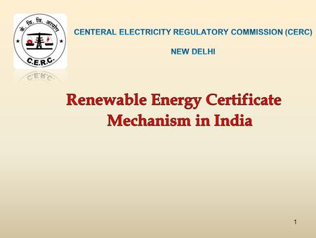 1. Overview of the Legal Framework New Policy Initiatives Renewable Energy Certificate Mechanism 2.