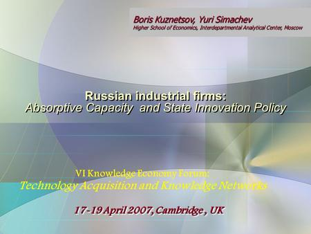 Russian industrial firms: Absorptive Capacity and State Innovation Policy VI Knowledge Economy Forum: Technology Acquisition and Knowledge Networks VI.