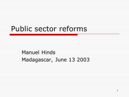 1 Public sector reforms Manuel Hinds Madagascar, June 13 2003.