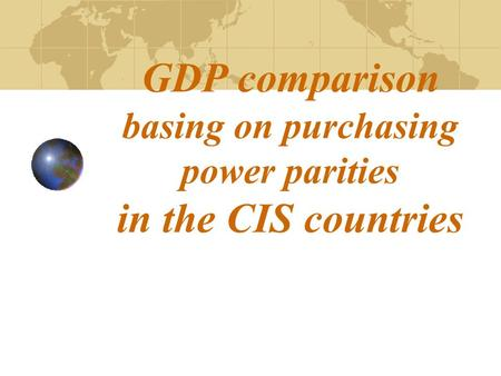 GDP comparison basing on purchasing power parities in the CIS countries.
