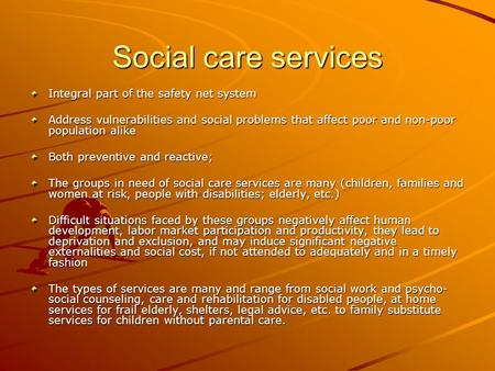 Social care services Integral part of the safety net system Address vulnerabilities and social problems that affect poor and non-poor population alike.