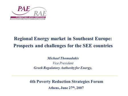 4th Poverty Reduction Strategies Forum Athens, June 27 th, 2007 Regional Energy market in Southeast Europe: Prospects and challenges for the SEE countries.