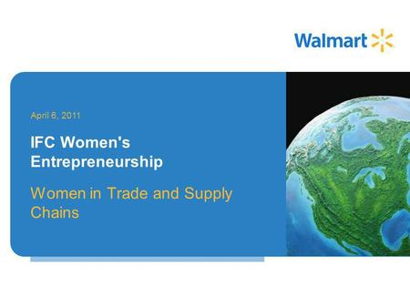 Women in Trade and Supply Chains April 6, 2011 IFC Women's Entrepreneurship.