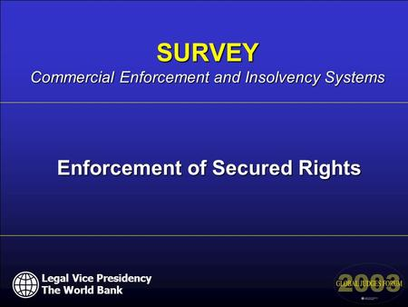 Legal Vice Presidency The World Bank Enforcement of Secured Rights SURVEY Commercial Enforcement and Insolvency Systems Legal Vice Presidency The World.