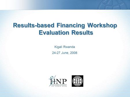 Results-based Financing Workshop Evaluation Results Kigali Rwanda 24-27 June, 2008.