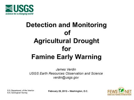 U.S. Department of the Interior U.S. Geological Survey February 29, 2012 – Washington, D.C. Detection and Monitoring of Agricultural Drought for Famine.