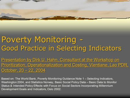 Poverty Monitoring - Good Practice in Selecting Indicators Presentation by Dirk U. Hahn, Consultant at the Workshop on Prioritization, Operationalization.