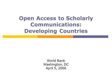 Open Access to Scholarly Communications: Developing Countries World Bank Washington, DC April 5, 2006.