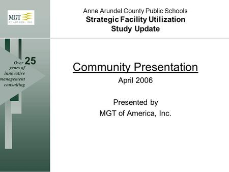 Over 25 years of innovative management consulting Anne Arundel County Public Schools Strategic Facility Utilization Study Update Community Presentation.