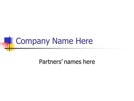 Company Name Here Partners' names here.