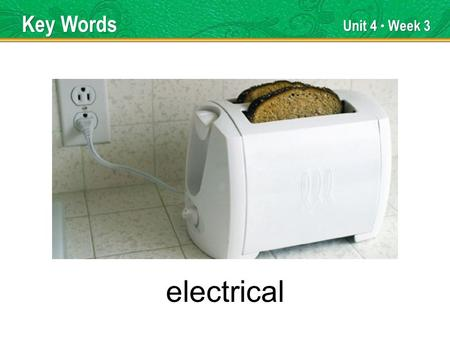 Unit 4 Week 3 electrical Key Words. Unit 4 Week 3 globe Key Words.