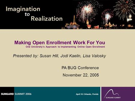 April 2-5 Orlando, Florida Making Open Enrollment Work For You One Universitys Approach to Implementing Online Open Enrollment Presented by: Susan Hill,