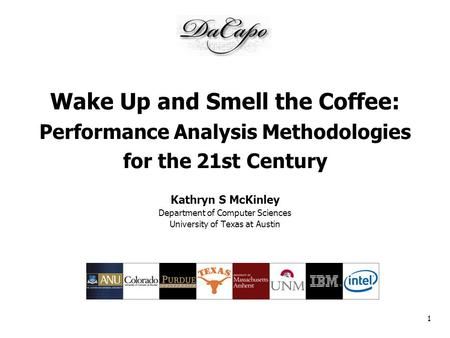 1 Wake Up and Smell the Coffee: Performance Analysis Methodologies for the 21st Century Kathryn S McKinley Department of Computer Sciences University of.