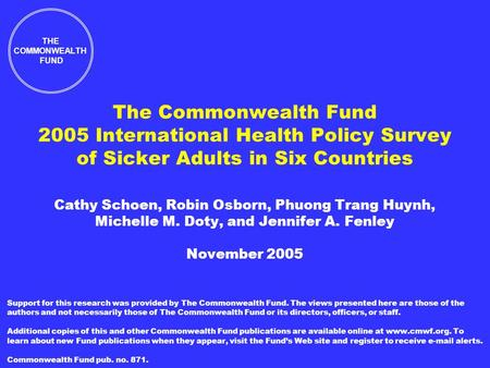 The Commonwealth Fund 2005 International Health Policy Survey of Sicker Adults in Six Countries Cathy Schoen, Robin Osborn, Phuong Trang Huynh, Michelle.