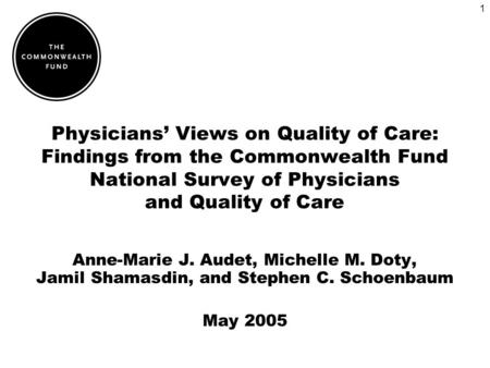 1 Physicians Views on Quality of Care: Findings from the Commonwealth Fund National Survey of Physicians and Quality of Care Anne-Marie J. Audet, Michelle.