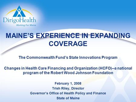 MAINES EXPERIENCE IN EXPANDING COVERAGE The Commonwealth Funds State Innovations Program Changes in Health Care Financing and Organization (HCFO)--a national.