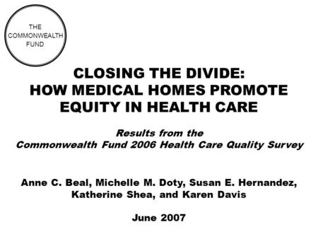 CLOSING THE DIVIDE: HOW MEDICAL HOMES PROMOTE EQUITY IN HEALTH CARE Results from the Commonwealth Fund 2006 Health Care Quality Survey THE COMMONWEALTH.