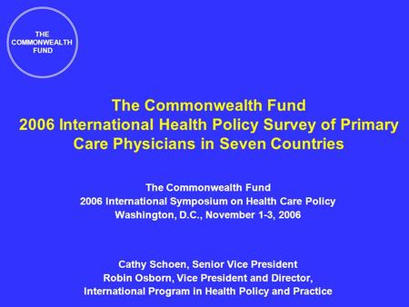 The Commonwealth Fund 2006 International Health Policy Survey of Primary Care Physicians in Seven Countries The Commonwealth Fund 2006 International Symposium.