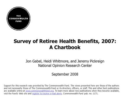 1 Survey of Retiree Health Benefits, 2007: A Chartbook Jon Gabel, Heidi Whitmore, and Jeremy Pickreign National Opinion Research Center September 2008.