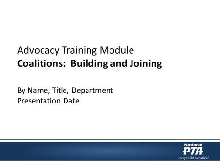 Advocacy Training Module Coalitions: Building and Joining By Name, Title, Department Presentation Date.
