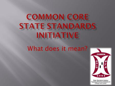 What does it mean?. Currently, standards vary from state to state. CCSS will help ensure consistent quality in education no matter your zip code. By 2014,