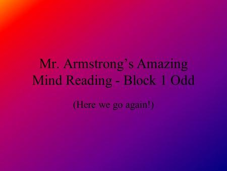 Mr. Armstrongs Amazing Mind Reading - Block 1 Odd (Here we go again!)
